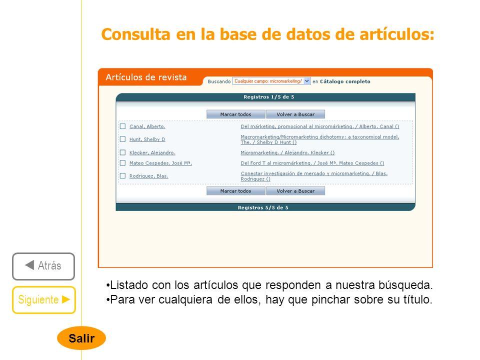 Salir Siguiente Atrás Consulta en la base de datos de artículos: Listado con los artículos que responden a nuestra búsqueda.