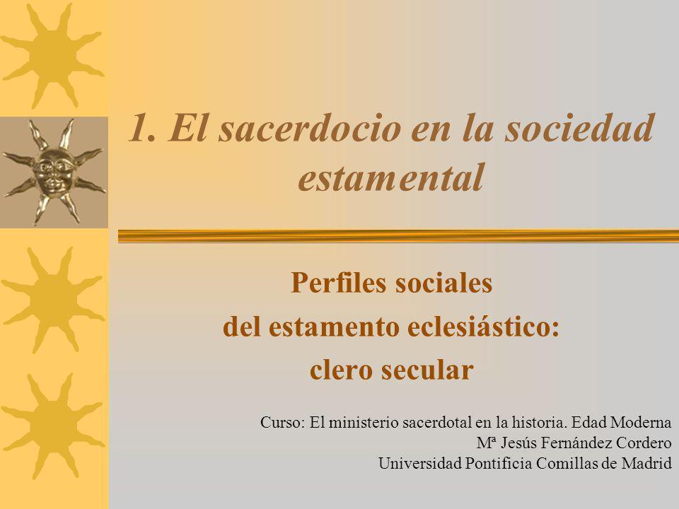 1. El sacerdocio en la sociedad estamental Perfiles sociales del estamento eclesiástico: clero secular Curso: El ministerio sacerdotal en la historia.