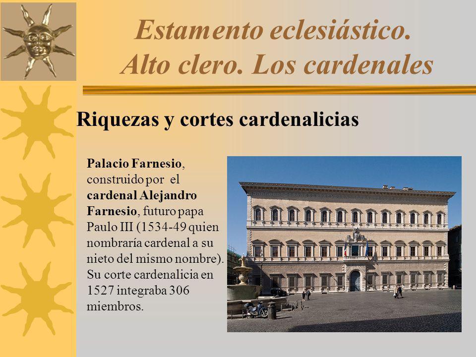 Estamento eclesiástico. Alto clero. Los cardenales Riquezas y cortes cardenalicias Palacio Farnesio, construido por el cardenal Alejandro Farnesio, fu