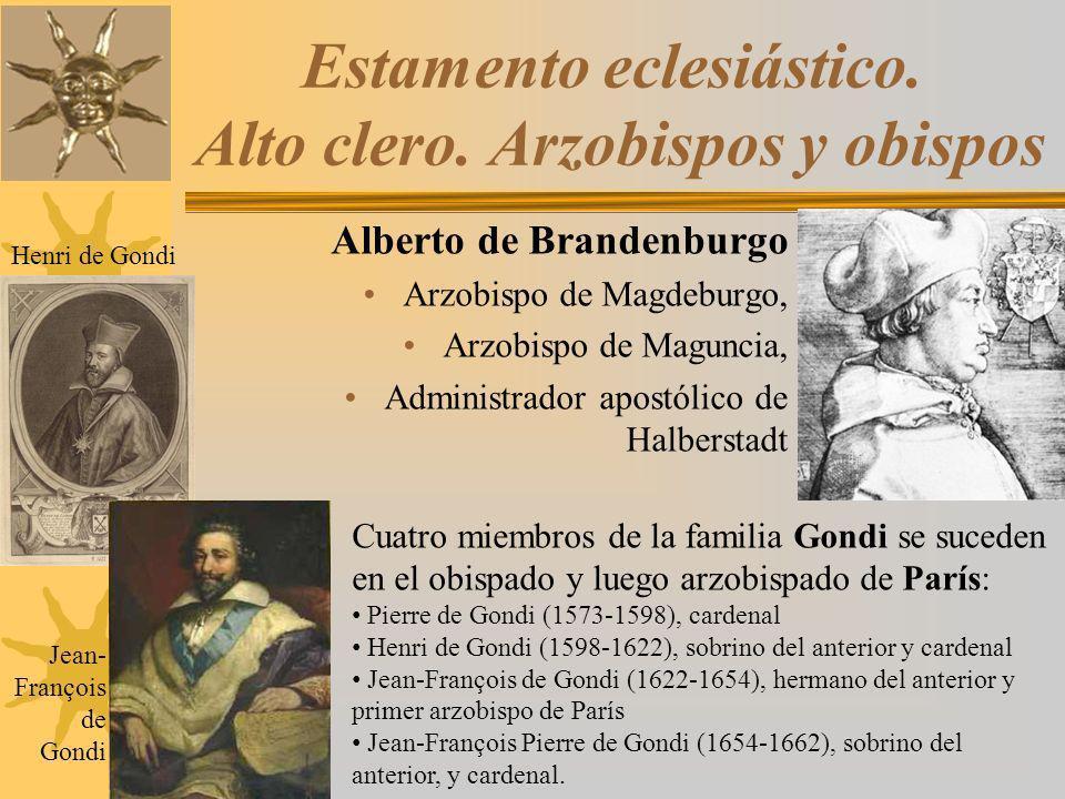 Estamento eclesiástico. Alto clero. Arzobispos y obispos Alberto de Brandenburgo Arzobispo de Magdeburgo, Arzobispo de Maguncia, Administrador apostól