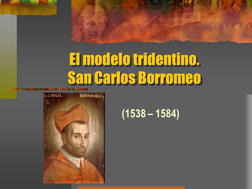 El modelo tridentino. San Carlos Borromeo (1538 – 1584)