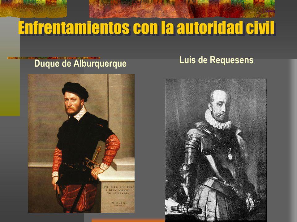 Enfrentamientos con la autoridad civil Duque de Alburquerque Luis de Requesens