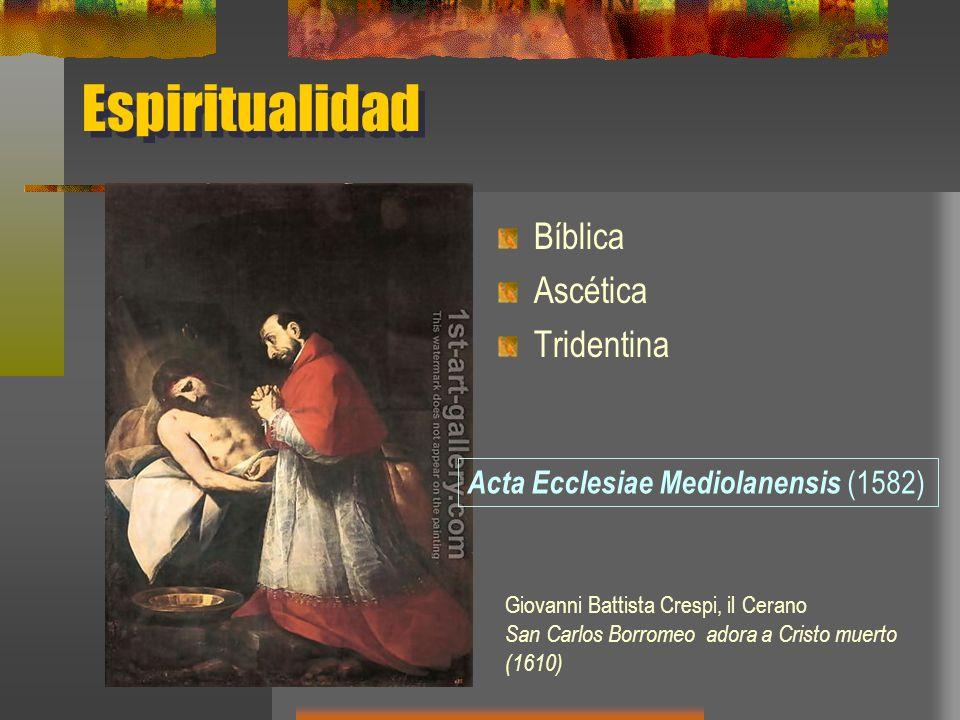 Espiritualidad Bíblica Ascética Tridentina Giovanni Battista Crespi, il Cerano San Carlos Borromeo adora a Cristo muerto (1610) Acta Ecclesiae Mediolanensis (1582)