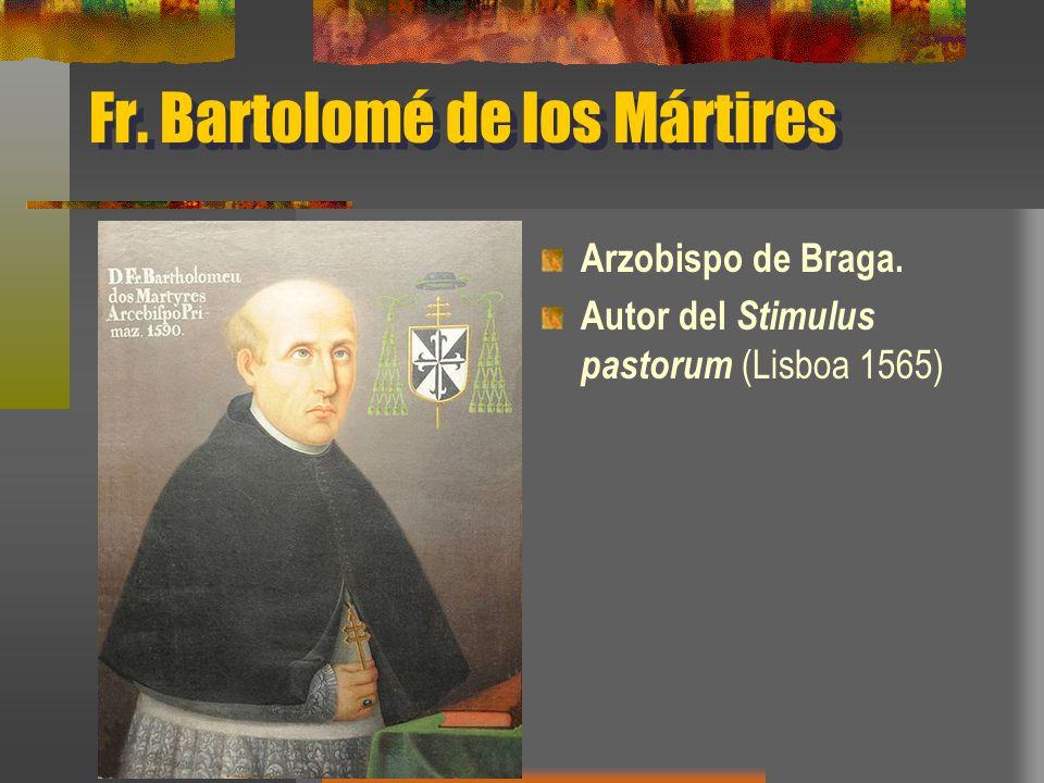 Fr. Bartolomé de los Mártires Arzobispo de Braga. Autor del Stimulus pastorum (Lisboa 1565)