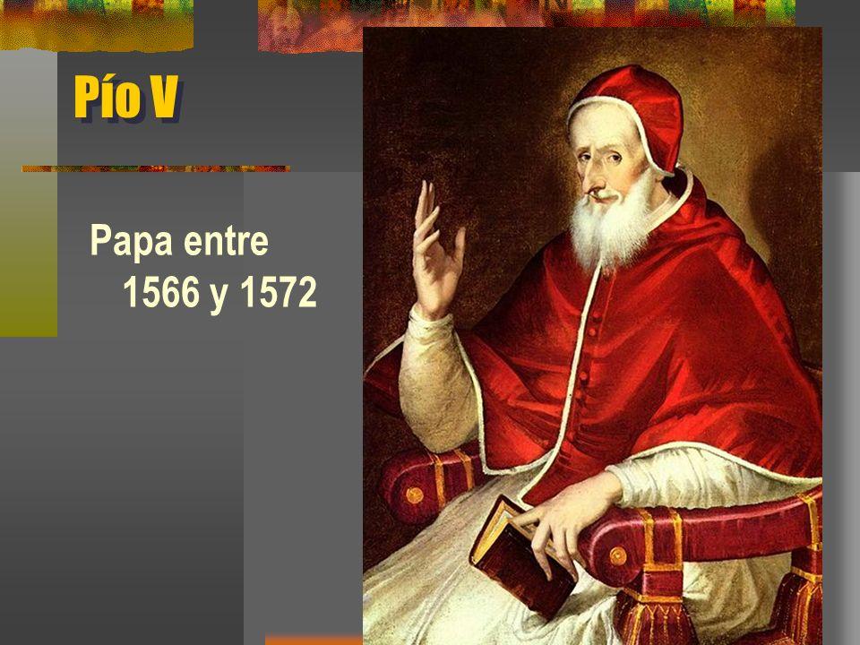 Pío V Papa entre 1566 y 1572