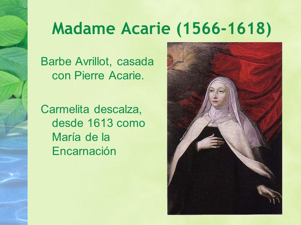 Madame Acarie (1566-1618) Barbe Avrillot, casada con Pierre Acarie. Carmelita descalza, desde 1613 como María de la Encarnación