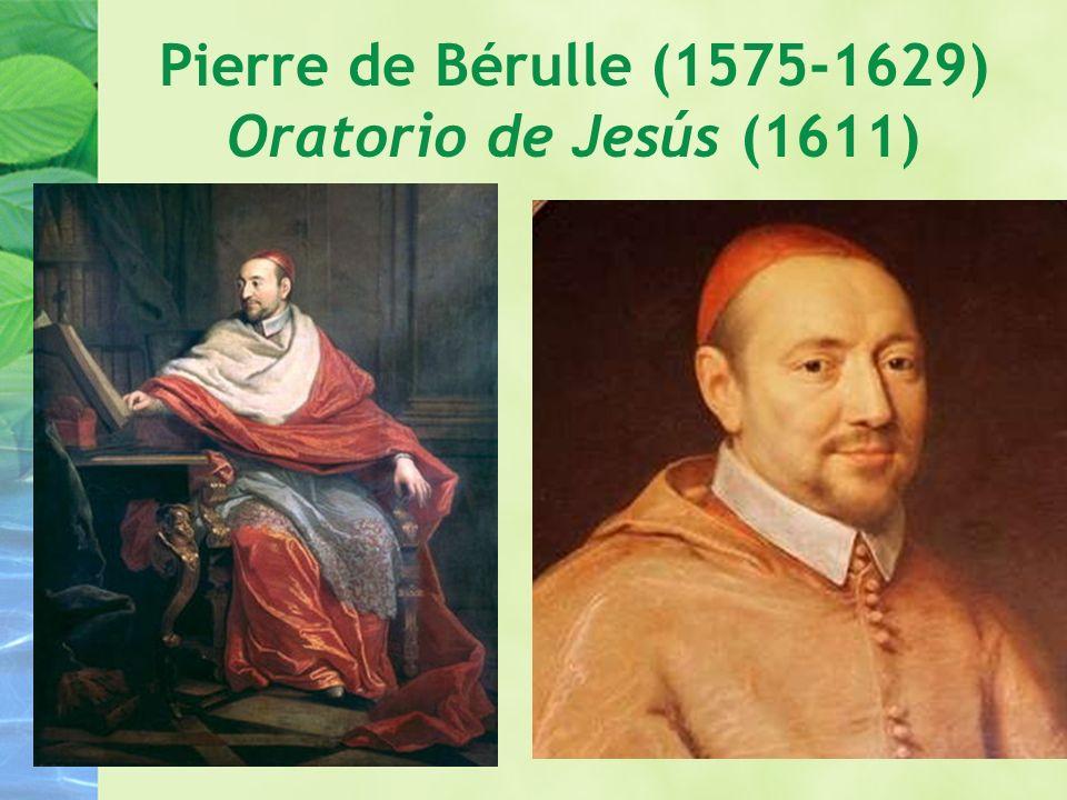 Pierre de Bérulle (1575-1629) Oratorio de Jesús (1611)