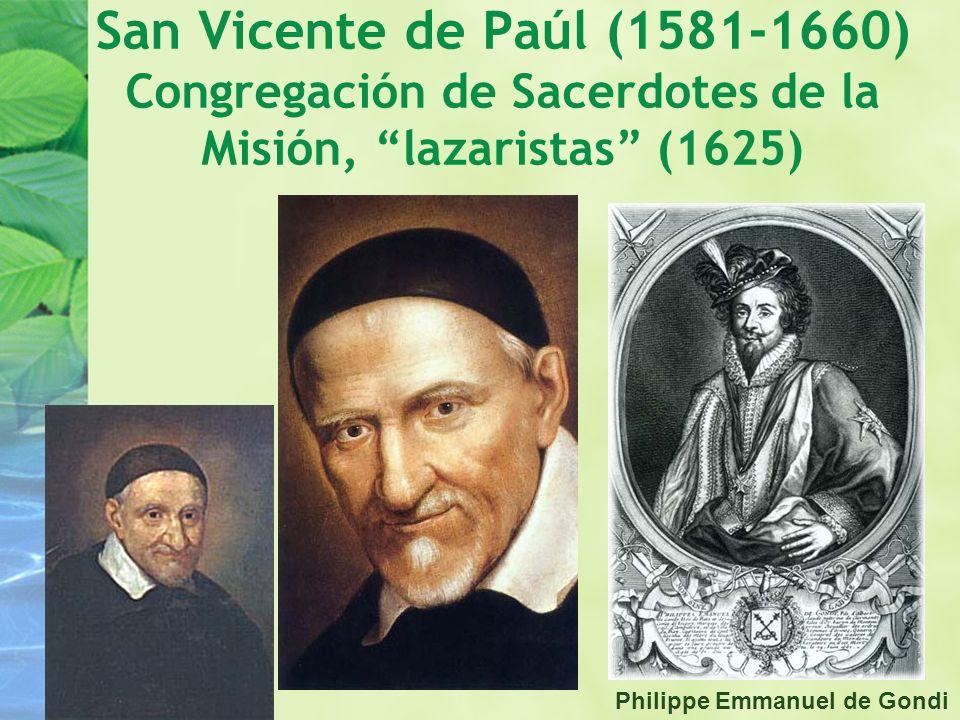 Philippe Emmanuel de Gondi San Vicente de Paúl (1581-1660) Congregación de Sacerdotes de la Misión, lazaristas (1625)