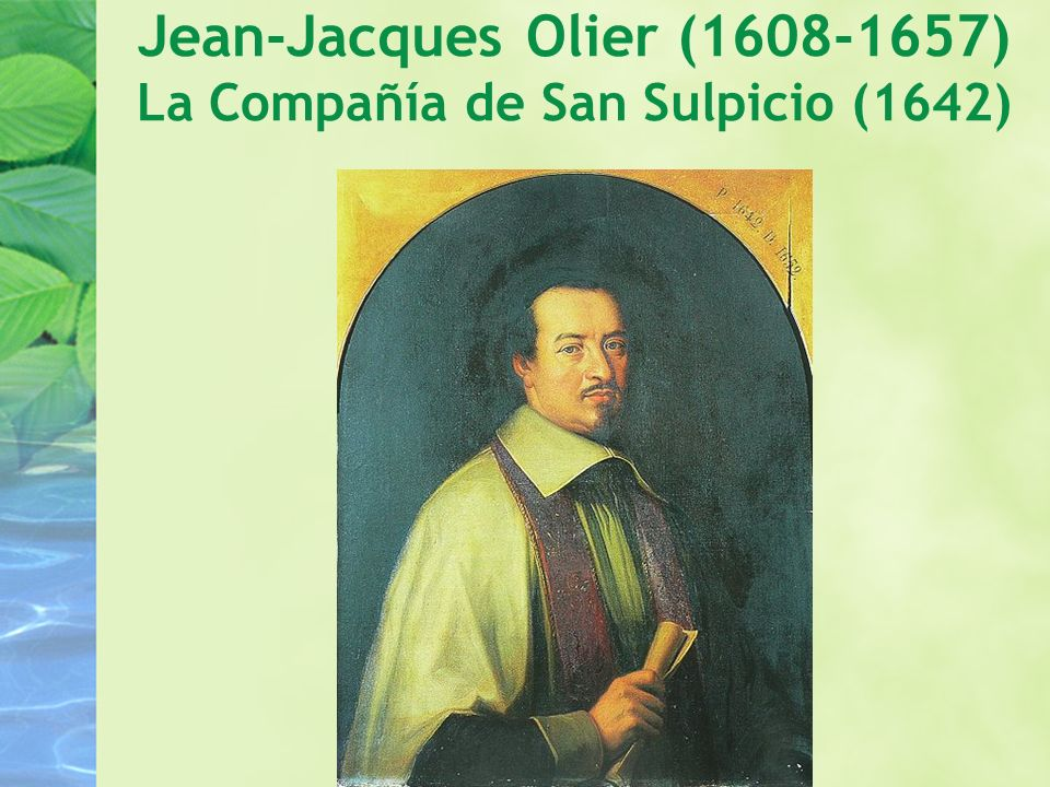 Jean-Jacques Olier (1608-1657) La Compañía de San Sulpicio (1642)