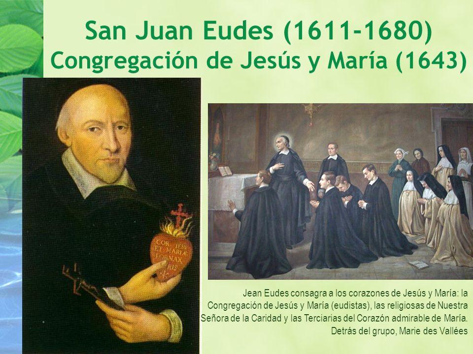 San Juan Eudes (1611-1680) Congregación de Jesús y María (1643) Jean Eudes consagra a los corazones de Jesús y María: la Congregación de Jesús y María
