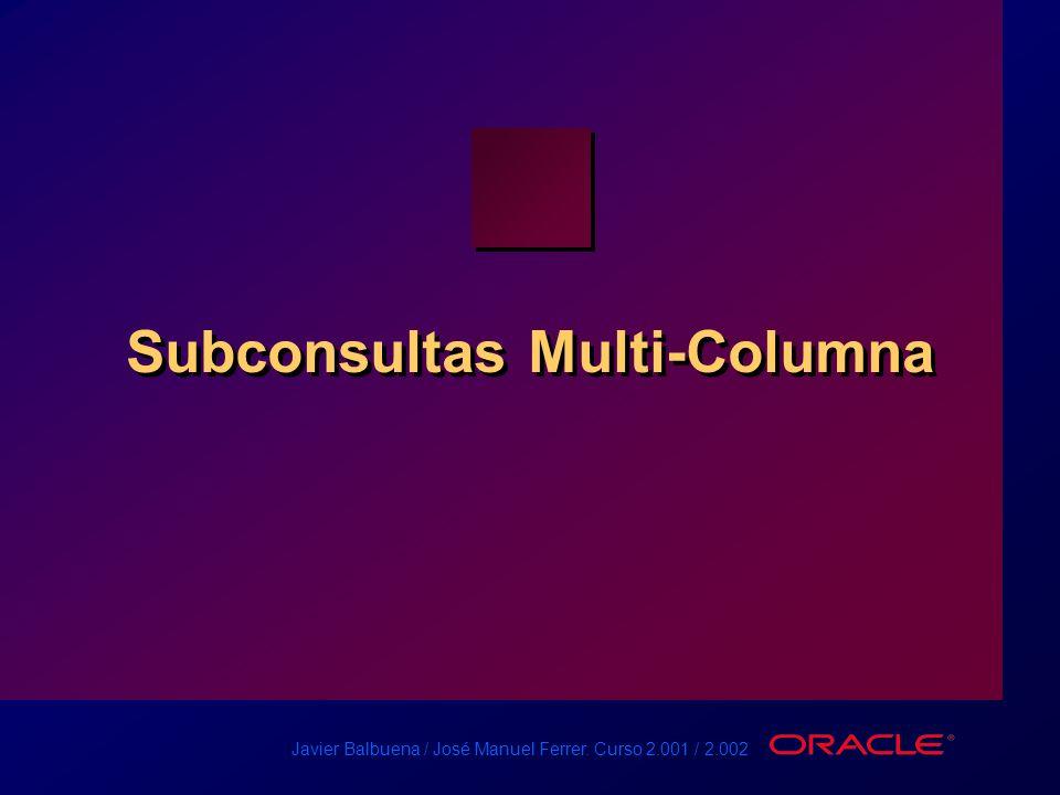 Javier Balbuena / José Manuel Ferrer. Curso 2.001 / 2.002 Subconsultas Multi-Columna