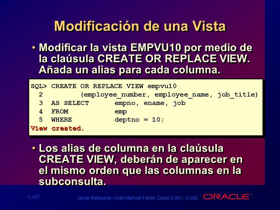 1-107 Javier Balbuena / José Manuel Ferrer. Curso 2.001 / 2.002 Modificación de una Vista Modificar la vista EMPVU10 por medio de la claúsula CREATE O