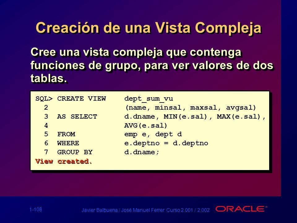 1-108 Javier Balbuena / José Manuel Ferrer. Curso 2.001 / 2.002 Creación de una Vista Compleja Cree una vista compleja que contenga funciones de grupo