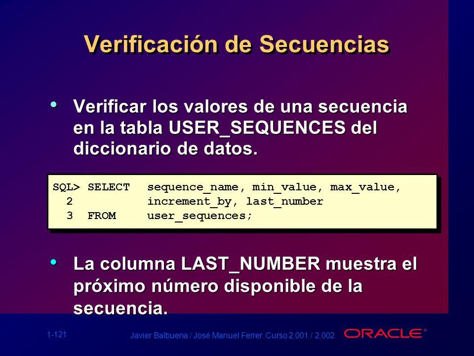 1-121 Javier Balbuena / José Manuel Ferrer. Curso 2.001 / 2.002 Verificación de Secuencias Verificar los valores de una secuencia en la tabla USER_SEQ