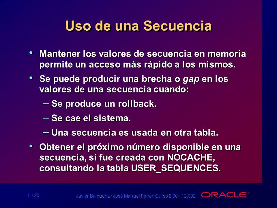 1-125 Javier Balbuena / José Manuel Ferrer. Curso 2.001 / 2.002 Uso de una Secuencia Mantener los valores de secuencia en memoria permite un acceso má