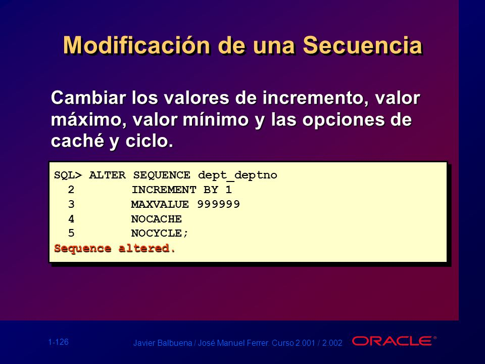 1-126 Javier Balbuena / José Manuel Ferrer. Curso 2.001 / 2.002 Modificación de una Secuencia Cambiar los valores de incremento, valor máximo, valor m