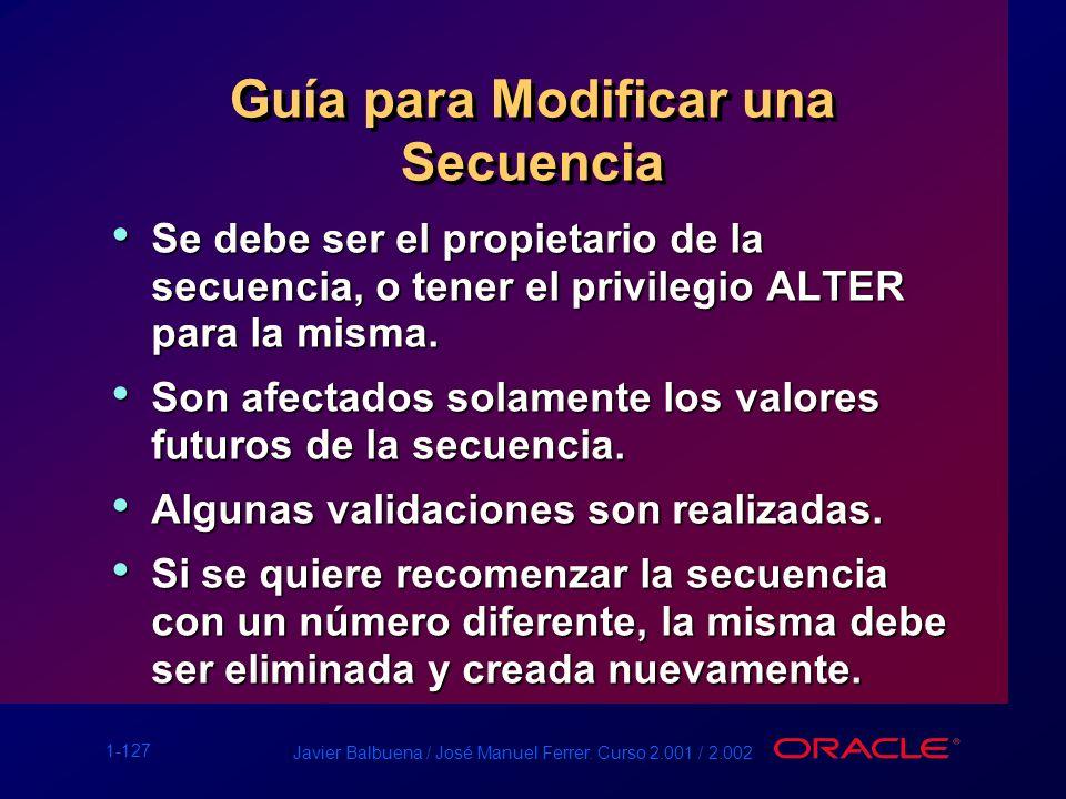 1-127 Javier Balbuena / José Manuel Ferrer. Curso 2.001 / 2.002 Guía para Modificar una Secuencia Se debe ser el propietario de la secuencia, o tener