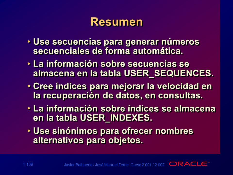 1-138 Javier Balbuena / José Manuel Ferrer. Curso 2.001 / 2.002 Resumen Use secuencias para generar números secuenciales de forma automática. La infor