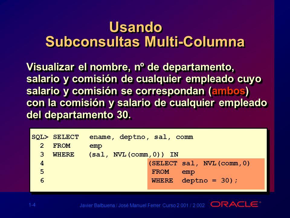 1-4 Javier Balbuena / José Manuel Ferrer. Curso 2.001 / 2.002 Usando Visualizar el nombre, nº de departamento, salario y comisión de cualquier emplead