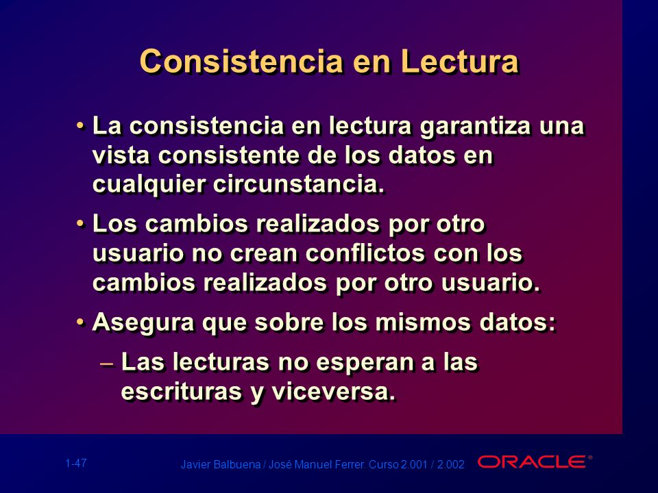 1-47 Javier Balbuena / José Manuel Ferrer. Curso 2.001 / 2.002 Consistencia en Lectura La consistencia en lectura garantiza una vista consistente de l