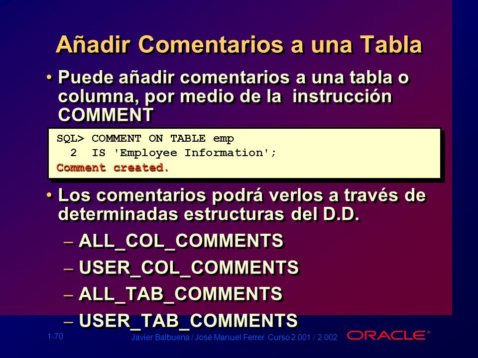 1-70 Javier Balbuena / José Manuel Ferrer. Curso 2.001 / 2.002 Añadir Comentarios a una Tabla Puede añadir comentarios a una tabla o columna, por medi