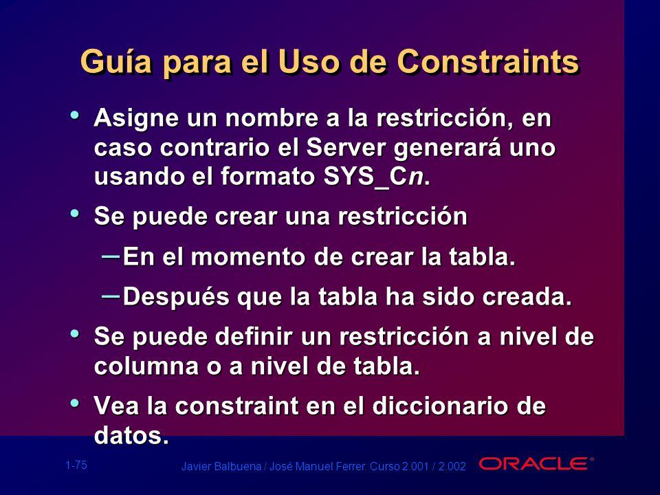 1-75 Javier Balbuena / José Manuel Ferrer. Curso 2.001 / 2.002 Guía para el Uso de Constraints Asigne un nombre a la restricción, en caso contrario el