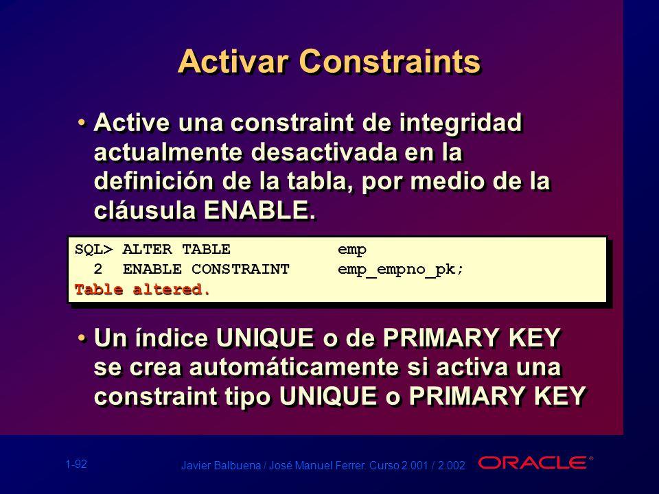 1-92 Javier Balbuena / José Manuel Ferrer. Curso 2.001 / 2.002 Activar Constraints Active una constraint de integridad actualmente desactivada en la d