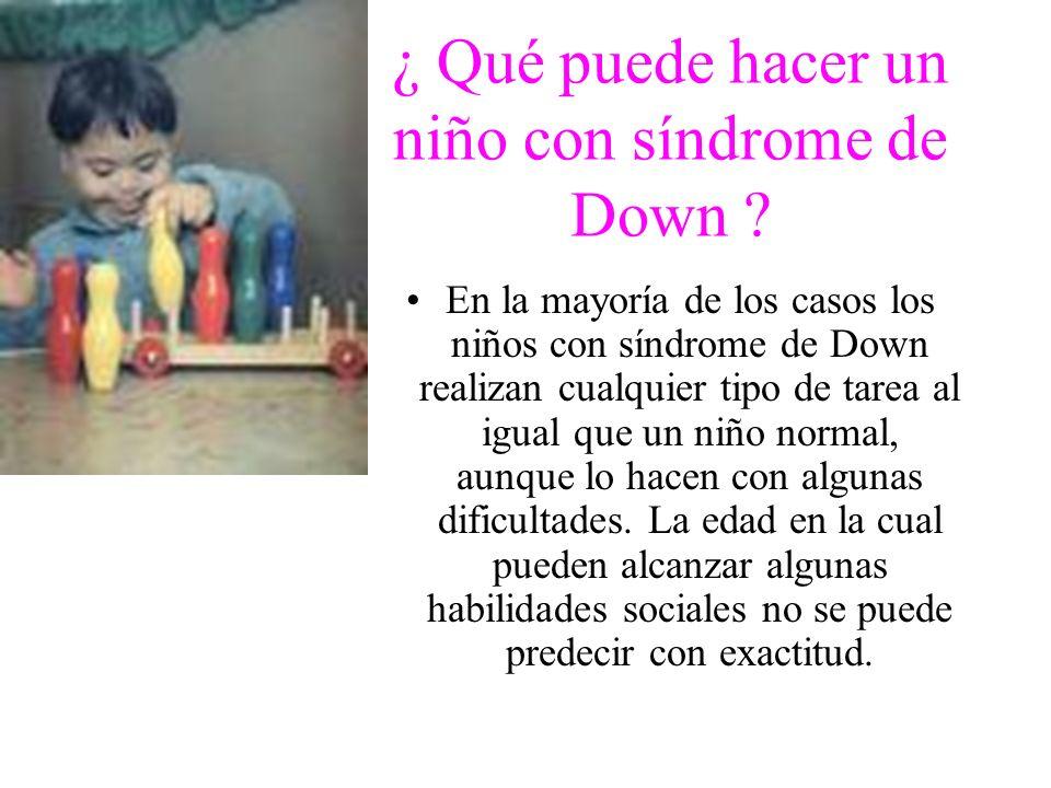 ¿ Qué puede hacer un niño con síndrome de Down ? En la mayoría de los casos los niños con síndrome de Down realizan cualquier tipo de tarea al igual q