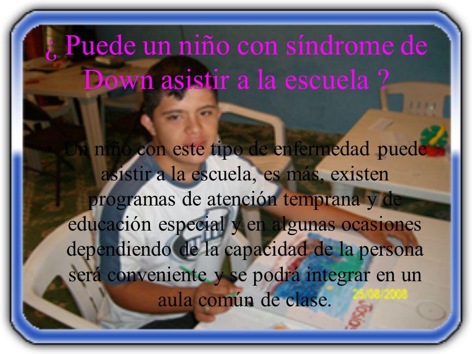 ¿ Puede un niño con síndrome de Down asistir a la escuela ? Un niño con este tipo de enfermedad puede asistir a la escuela, es más, existen programas