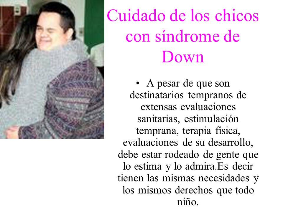 Cuidado de los chicos con síndrome de Down A pesar de que son destinatarios tempranos de extensas evaluaciones sanitarias, estimulación temprana, tera
