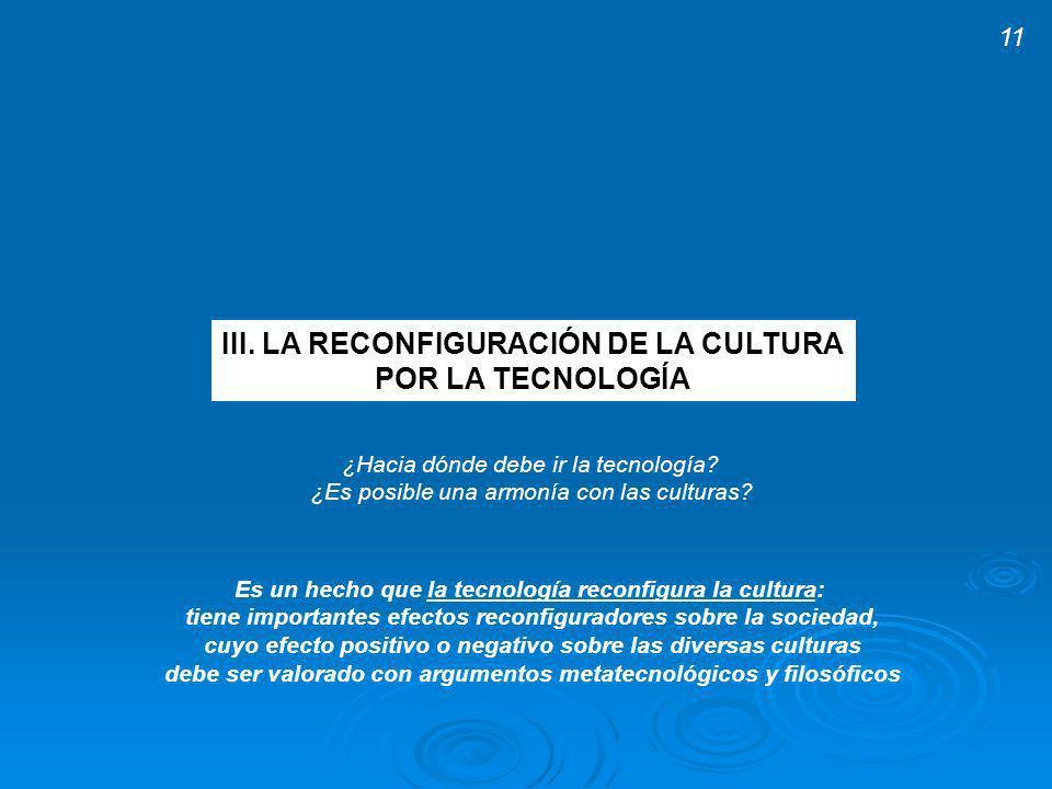 III.LA RECONFIGURACIÓN DE LA CULTURA POR LA TECNOLOGÍA ¿Hacia dónde debe ir la tecnología.