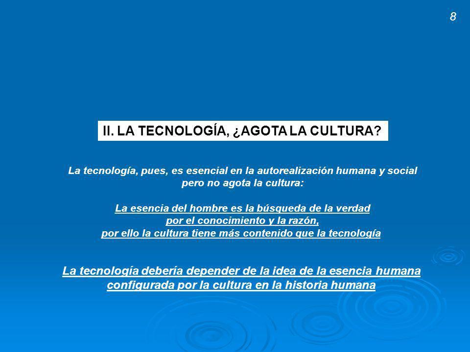 II.LA TECNOLOGÍA, ¿AGOTA LA CULTURA.