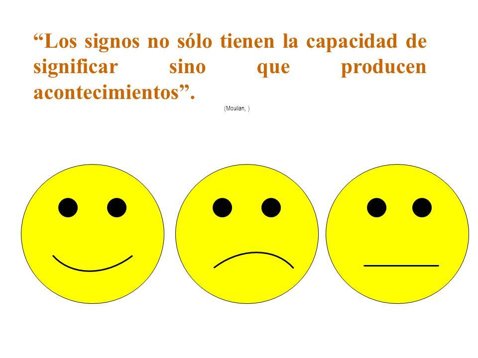 Los signos no sólo tienen la capacidad de significar sino que producen acontecimientos. (Moulian, )