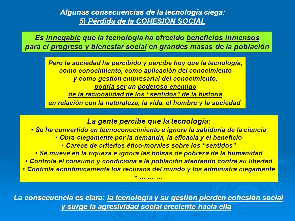 Algunas consecuencias de la tecnología ciega: 5) Pérdida de la COHESIÓN SOCIAL Es innegable que la tecnología ha ofrecido beneficios inmensos para el