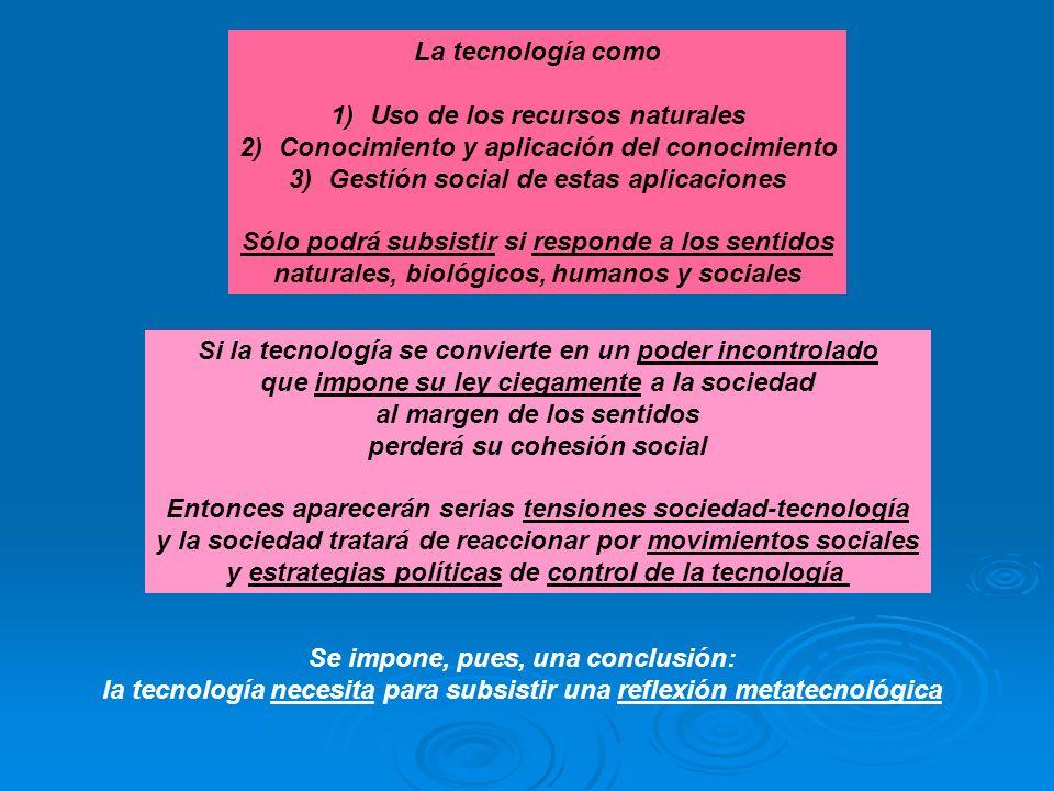 La tecnología como 1)Uso de los recursos naturales 2)Conocimiento y aplicación del conocimiento 3)Gestión social de estas aplicaciones Sólo podrá subs