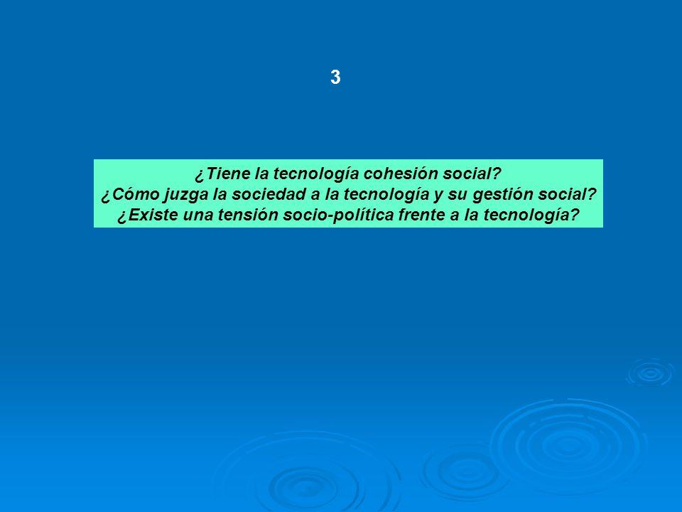¿Tiene la tecnología cohesión social? ¿Cómo juzga la sociedad a la tecnología y su gestión social? ¿Existe una tensión socio-política frente a la tecn