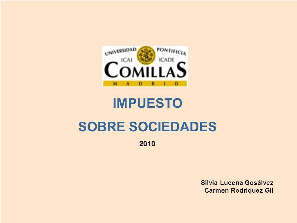 IMPUESTO SOBRE SOCIEDADES 1 1 IMPUESTO SOBRE SOCIEDADES 2010 Silvia Lucena Gosálvez Carmen Rodriquez Gil