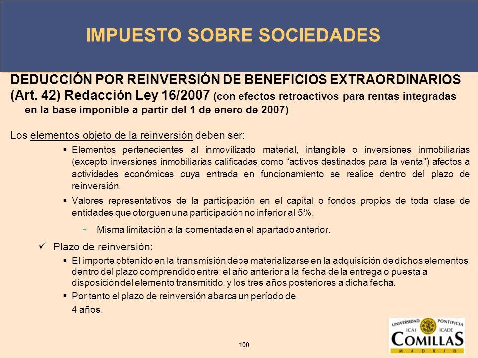 IMPUESTO SOBRE SOCIEDADES 100 IMPUESTO SOBRE SOCIEDADES 100 DEDUCCIÓN POR REINVERSIÓN DE BENEFICIOS EXTRAORDINARIOS (Art. 42) Redacción Ley 16/2007 (c