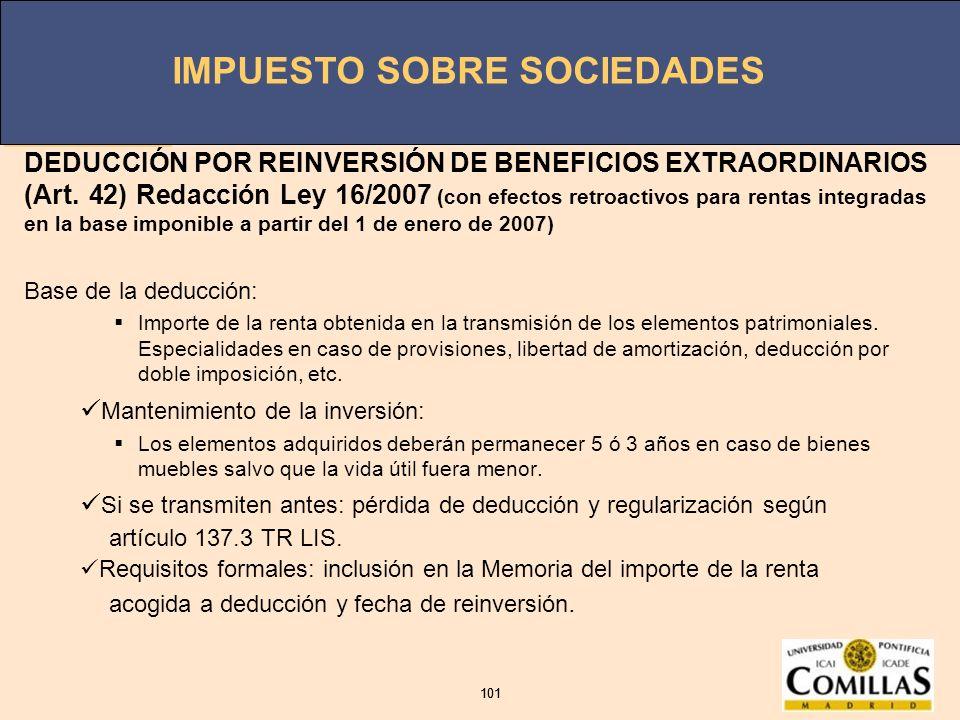 IMPUESTO SOBRE SOCIEDADES 101 IMPUESTO SOBRE SOCIEDADES 101 DEDUCCIÓN POR REINVERSIÓN DE BENEFICIOS EXTRAORDINARIOS (Art. 42) Redacción Ley 16/2007 (c