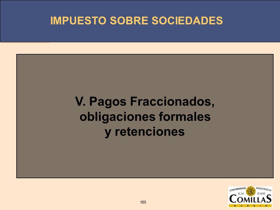 IMPUESTO SOBRE SOCIEDADES 105 IMPUESTO SOBRE SOCIEDADES 105 V. Pagos Fraccionados, obligaciones formales y retenciones