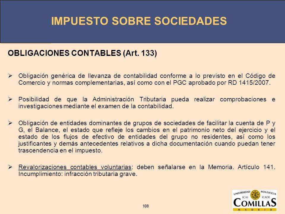 IMPUESTO SOBRE SOCIEDADES 108 IMPUESTO SOBRE SOCIEDADES 108 OBLIGACIONES CONTABLES (Art. 133) Obligación genérica de llevanza de contabilidad conforme