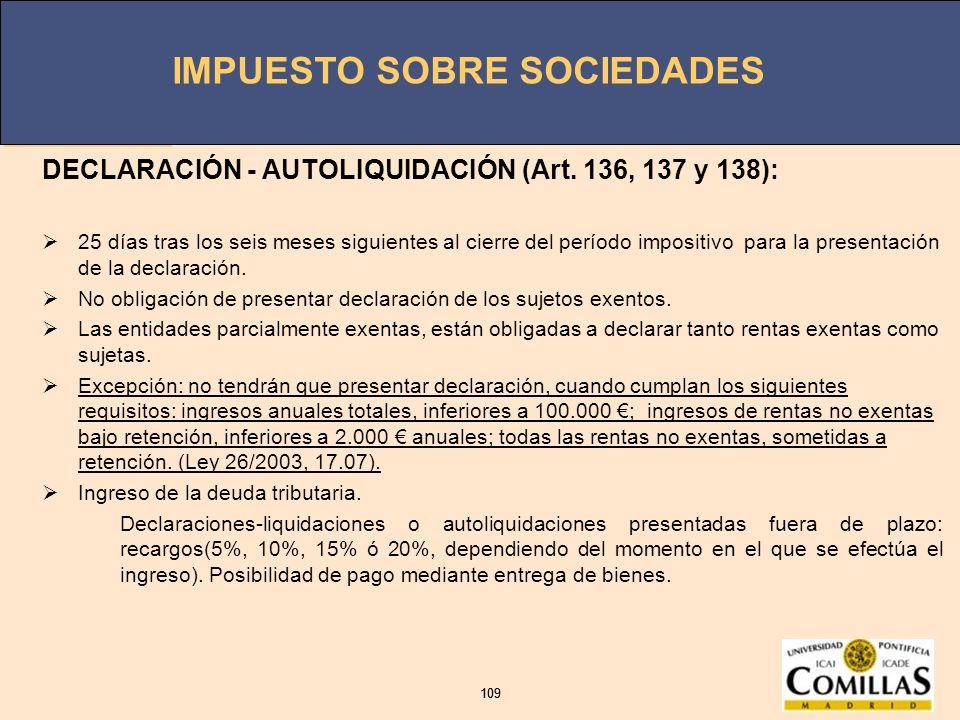 IMPUESTO SOBRE SOCIEDADES 109 IMPUESTO SOBRE SOCIEDADES 109 DECLARACIÓN - AUTOLIQUIDACIÓN (Art. 136, 137 y 138): 25 días tras los seis meses siguiente