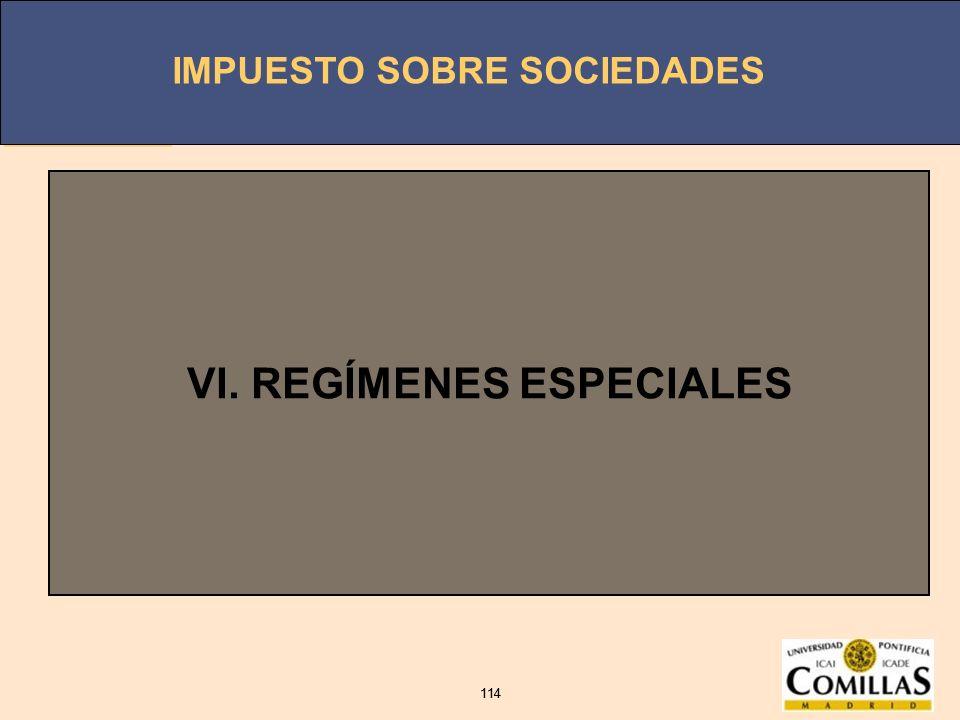 IMPUESTO SOBRE SOCIEDADES 114 IMPUESTO SOBRE SOCIEDADES 114 VI. REGÍMENES ESPECIALES