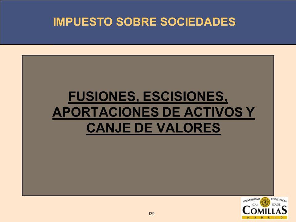 IMPUESTO SOBRE SOCIEDADES 129 IMPUESTO SOBRE SOCIEDADES 129 FUSIONES, ESCISIONES, APORTACIONES DE ACTIVOS Y CANJE DE VALORES