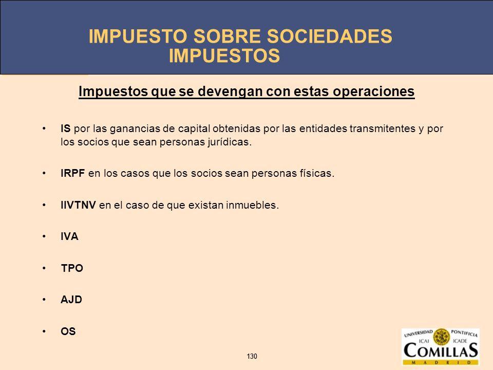 IMPUESTO SOBRE SOCIEDADES 130 IMPUESTO SOBRE SOCIEDADES 130 Impuestos que se devengan con estas operaciones IS por las ganancias de capital obtenidas
