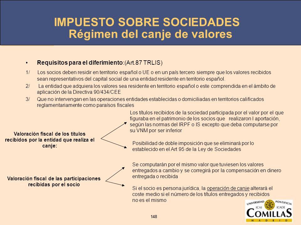 IMPUESTO SOBRE SOCIEDADES 148 IMPUESTO SOBRE SOCIEDADES 148 Régimen del canje de valores Requisitos para el diferimiento:(Art.87 TRLIS) 1/ Los socios