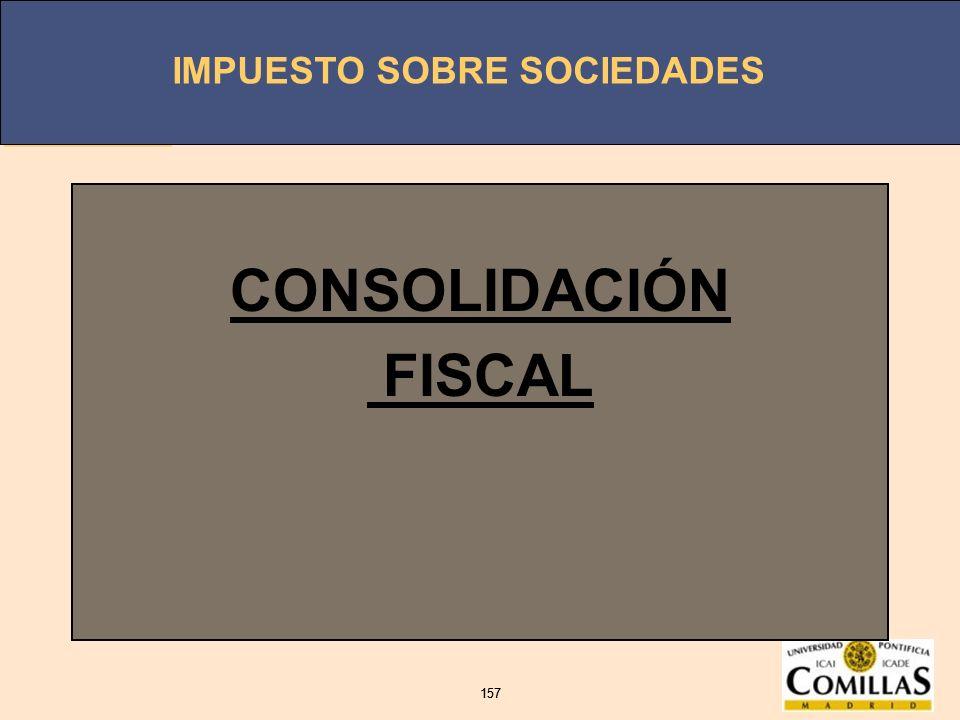 IMPUESTO SOBRE SOCIEDADES 157 IMPUESTO SOBRE SOCIEDADES 157 CONSOLIDACIÓN FISCAL
