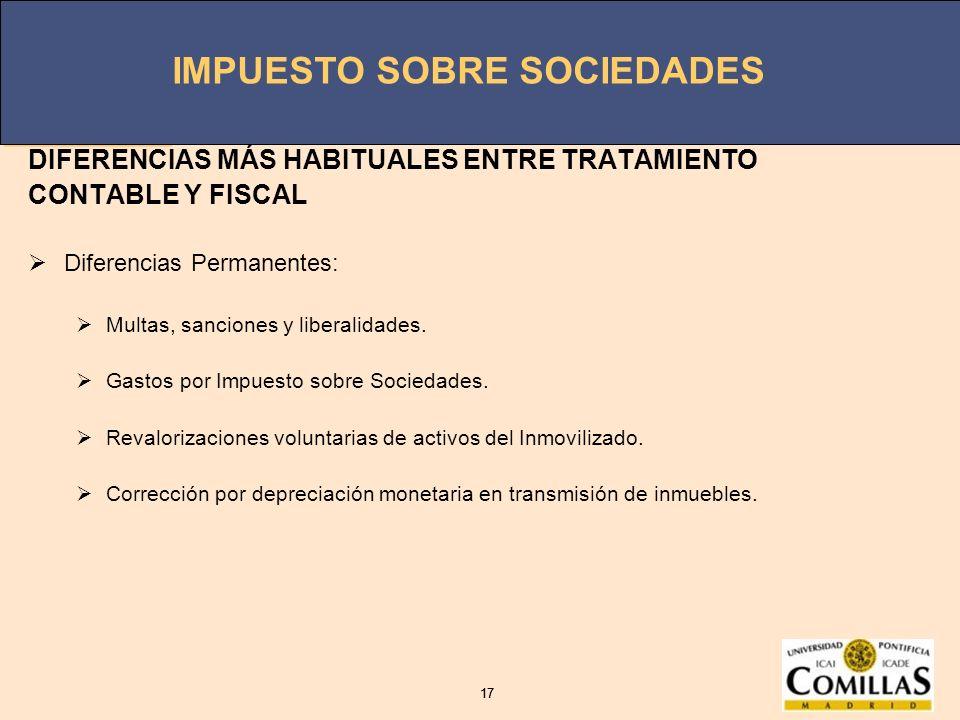 IMPUESTO SOBRE SOCIEDADES 17 IMPUESTO SOBRE SOCIEDADES 17 DIFERENCIAS MÁS HABITUALES ENTRE TRATAMIENTO CONTABLE Y FISCAL Diferencias Permanentes: Mult