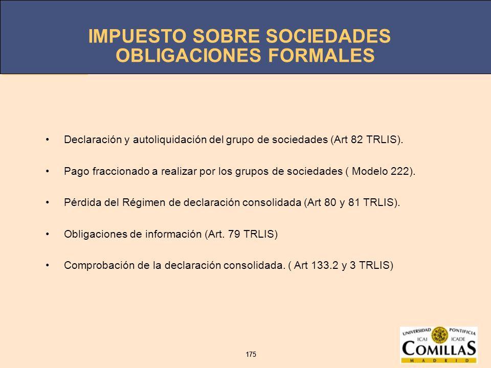 IMPUESTO SOBRE SOCIEDADES 175 IMPUESTO SOBRE SOCIEDADES 175 OBLIGACIONES FORMALES Declaración y autoliquidación del grupo de sociedades (Art 82 TRLIS)