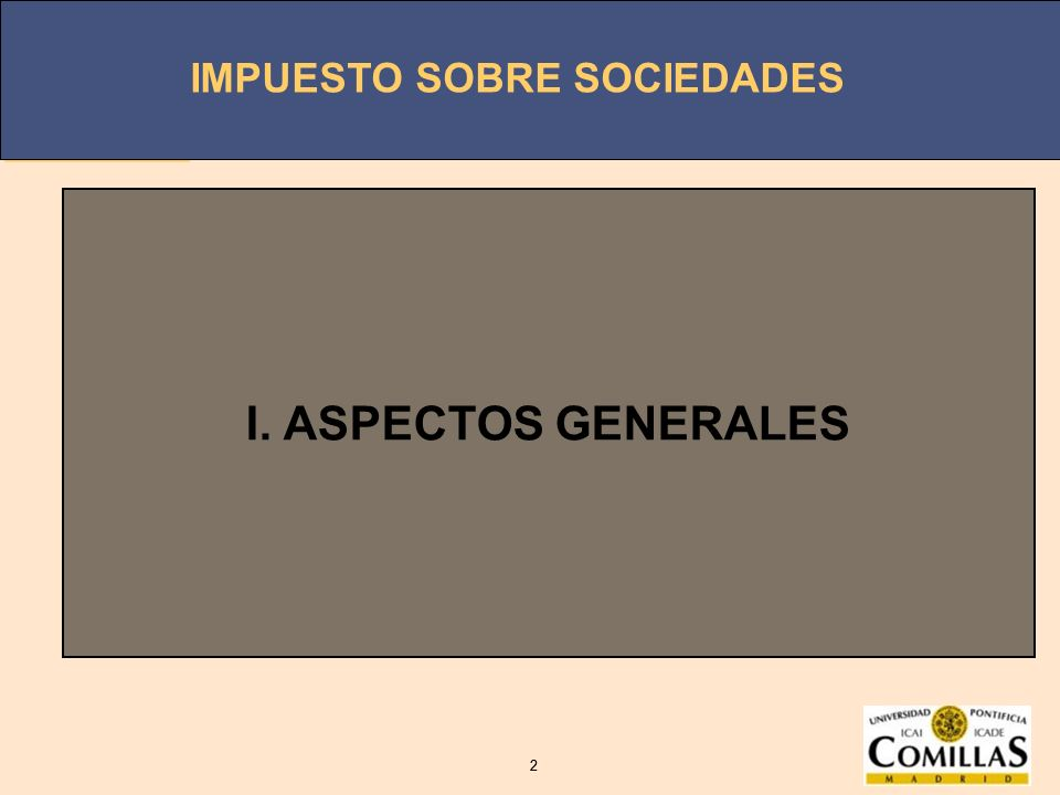 IMPUESTO SOBRE SOCIEDADES 2 2 I. ASPECTOS GENERALES
